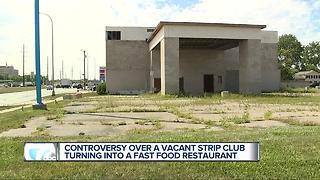 Controversy over a vacant strip club turning into a fast food restaurant