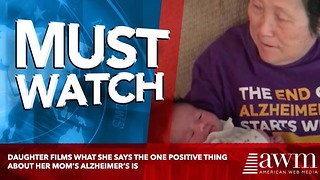 Daughter Films What She Says The One Positive Thing About Her Mom's Alzheimer's Is - Video