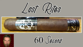 60 SECOND CIGAR REVIEW - Last Rites - Should I Smoke This