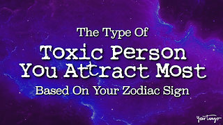 The Type Of Toxic Person You Attract Most, Based On Your Zodiac Sign