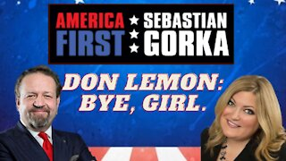 Don Lemon: Bye, girl. Jennifer Horn with Sebastian Gorka on AMERICA First