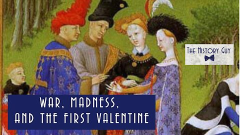 War, Madness, and the First Valentine