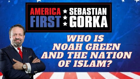 Who is Noah Green and the Nation of Islam? Sebastian Gorka on AMERICA First
