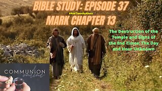 BIBLE STUDY; EPISODE 37; MARK CHAPTER 13