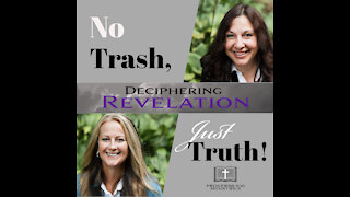No Trash, Just Truth Podcast - Deciphering Revelation, Part 1
