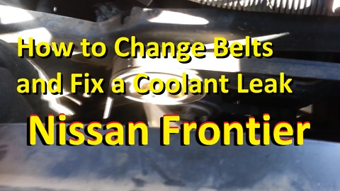 Nissan Frontier How to Change Belts and a Coolant Leak Fix