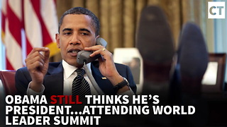 Obama Still Thinks He's President… Attending World Leader Summit - Video