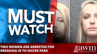 Two 18-year-old women are arrested for breaking in to South Carolina water park - Video