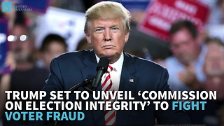 Trump Set To Unveil 'Commission On Election Integrity' To Fight Voter Fraud - Video