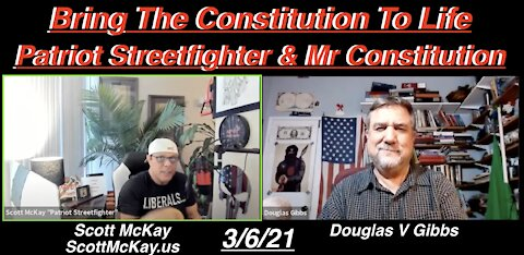 4.6.21 Scott McKay with Mr. Constitution Douglas V Gibbs: Bringing The Constitution To Life