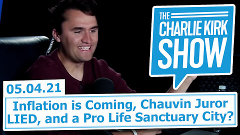 Inflation is Coming, Chauvin Juror LIED, and a Pro Life Sanctuary City? | The Charlie Kirk Show