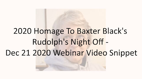 2020 Homage To Baxter Black's Rudolph's Night Off - Dec 21 2020 Webinar Video Snippet
