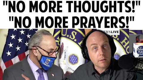 "CHUCK SCHUMER TELLS MEDIA: ""NO MORE THOUGHT! NO MORE PRAYERS!"""