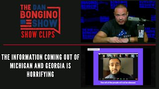 The information coming out of Michigan and Georgia is horrifying - Dan Bongino Show Clips