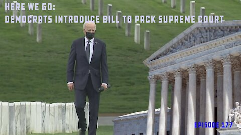 Here We Go: Democrats Plan To Introduce Bill To Pack Supreme Court, Add 4 Justices   Ep 177