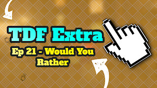 TDF Extra 21 - Would You Rather