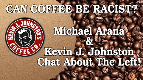 CAN COFFEE BE RACIST??!?!??? Michael Arana And Kevin J. Johnston Chat About Life!