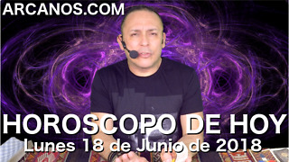 HOROSCOPO DE HOY ARCANOS Lunes 18 de Junio de 2018 - Video