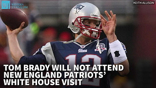 Tom Brady Will Not Attend New England Patriots' White House Visit - Video