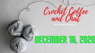 Crochet, Coffee and Chat with Karen - December 16, 2020