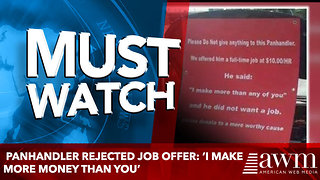 Panhandler rejected job offer: 'I make more money than you' - Video