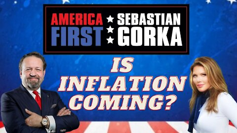 Is inflation coming?? Trish Regan with Sebastian Gorka on AMERICA First