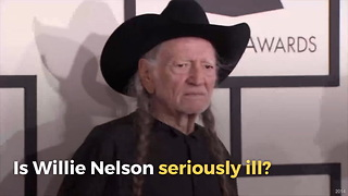 Is Willie Nelson Seriously Ill? - Video