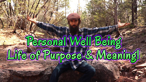 Personal Well Being While Living A Life of Purpose & Meaning!