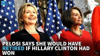 Pelosi Says She Would Have Retired If Hillary Clinton Had Won - Video
