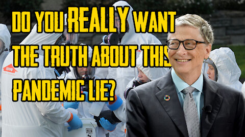 Do You REALLY Want The Truth About This Pandemic LIE?