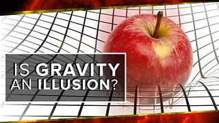 Is Gravity An Illusion? - Video