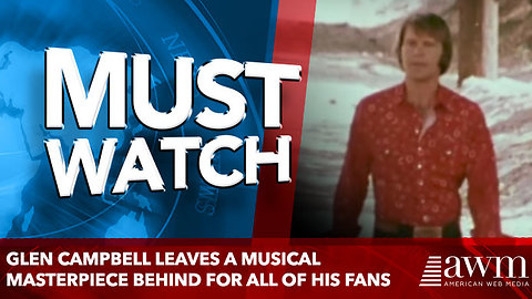Glen Campbell leaves a musical masterpiece behind for all of his fans