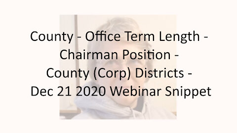 County - Office Term Length - Chairman Position - County (Corp) Districts - Dec 21 2020 Webinar Snip