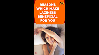Top 4 Reasons Why Being Lazy Is Beneficial For You *