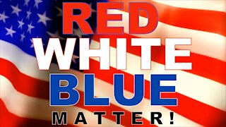 RED WHITE AND BLUE MATTERS!