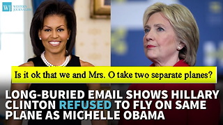 Long-Buried Email Shows Hillary Clinton Refused To Fly On Same Plane As Michelle Obama - Video