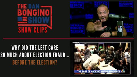 Why Did The Left Care So Much About Election Fraud...Before The Election? - Dan Bongino Show Clips
