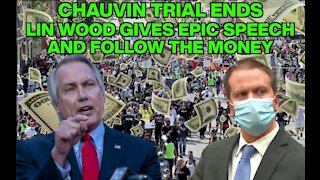 Chauvin Trial Ends, Lin Wood's Epic Speech and Follow the Money