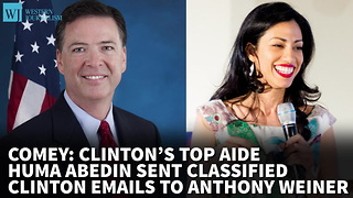 Comey: Abedin Sent Classified Clinton Emails To Anthony Weiner - Video