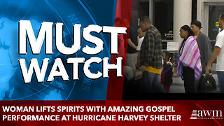 Woman lifts spirits with amazing gospel performance at Hurricane Harvey shelter - Video