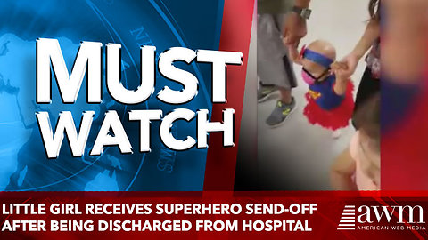 Little girl receives superhero send-off after being discharged from hospital
