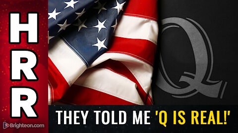 They told me 'Q is real!'