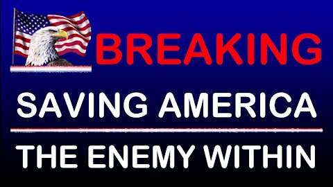 BREAKING * SAVING AMERICA * THE ENEMY WITHIN