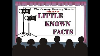 21st Century Mercury Theater Presents; Little Known Facts