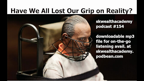 #154: Have We Lost our Grip on Reality?