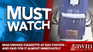Man smokes cigarette at gas station — and paid for it almost immediately - Video