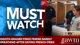 Eighth-Grader Finds Friend Barely Breathing after Eating French Fries - Video