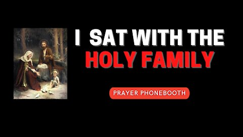 I sat with the Holy Family