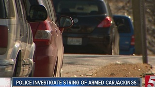 Police Investigate String Of Armed East Nashville Carjackings - Video