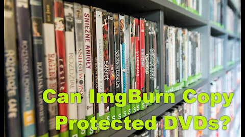Can ImgBurn Copy Protected DVDs
